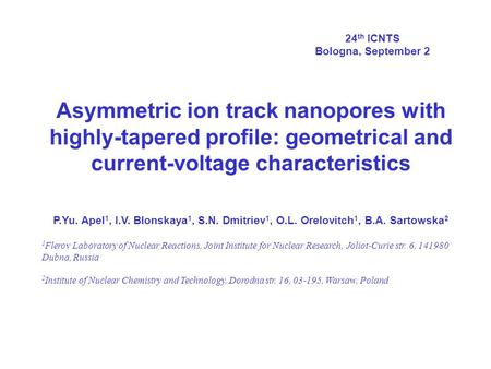 Asymmetric ion track nanopores with highly-tapered profile: geometrical and current-voltage characteristics P.Yu. Apel 1, I.V. Blonskaya 1, S.N. Dmitriev.