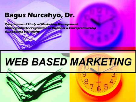 Bagus Nurcahyo, Dr. Programme of Study of Marketing Management Undergraduate Programme of Business & Entrepreneurship Gunadarma University WEB BASED MARKETING.