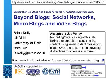 UKOLN is supported by: Introduction To Blogs And Social Networks For Heritage Organisations: Beyond Blogs: Social Networks, Micro Blogs and Video Blogs.