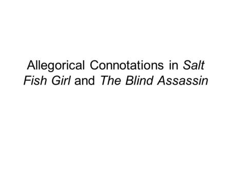 Allegorical Connotations in Salt Fish Girl and The Blind Assassin.