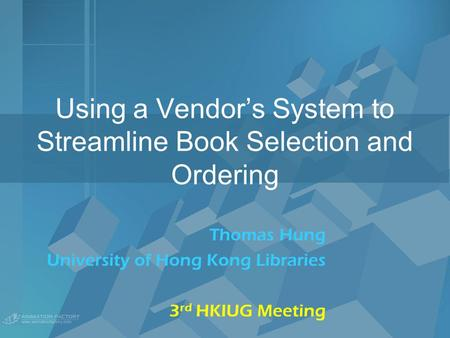 Using a Vendor's System to Streamline Book Selection and Ordering Thomas Hung University of Hong Kong Libraries 3 rd HKIUG Meeting.