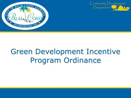 Community Development Department Green Development Incentive Program Ordinance.
