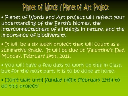 Planet of Words and Art project will reflect your understanding of the Earth's biomes, the interconnectedness of all things in nature, and the importance.
