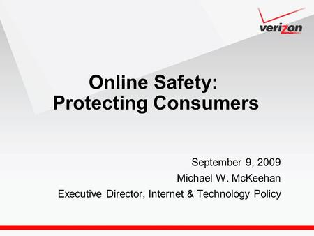September 9, 2009 Michael W. McKeehan Executive Director, Internet & Technology Policy Online Safety: Protecting Consumers.