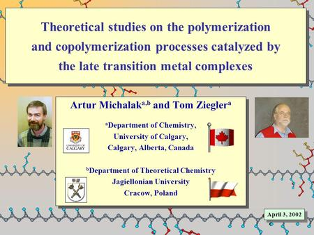 Theoretical studies on the polymerization and copolymerization processes catalyzed by the late transition metal complexes Artur Michalak a,b and Tom Ziegler.