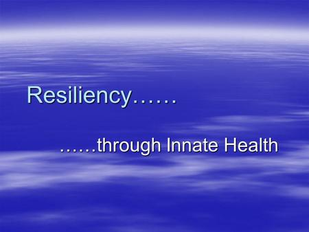 "Resiliency…… ……through Innate Health  ""teachers are burning out at an alarming rate"" Dr. R. Common."