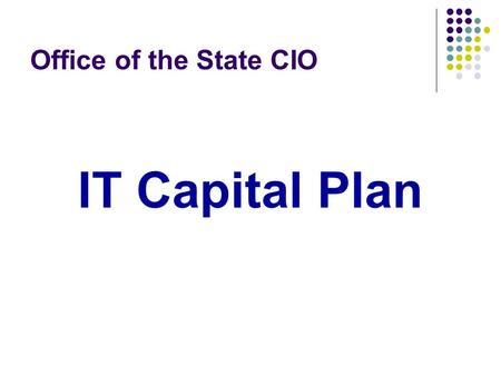 Office of the State CIO IT Capital Plan. Training Agenda New IT Capital Plan process How the IT Capital Plan works How to develop the IT Capital Plan.