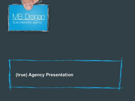 (true) Agency Presentation. Who are we? We are an independent interactive agency based in Bucharest Romania. We strongly believe in interactive communication.
