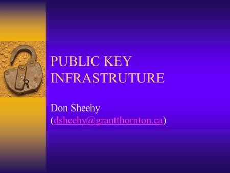 PUBLIC KEY INFRASTRUTURE Don Sheehy