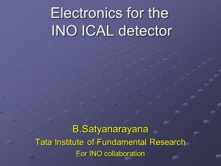 Electronics for the INO ICAL detector B.Satyanarayana Tata Institute of Fundamental Research For INO collaboration.