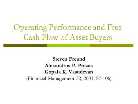 Operating Performance and Free Cash Flow of Asset Buyers Steven Freund Alexandros P. Prezas Gopala K. Vasudevan (Financial Management 32, 2003, 87-106)