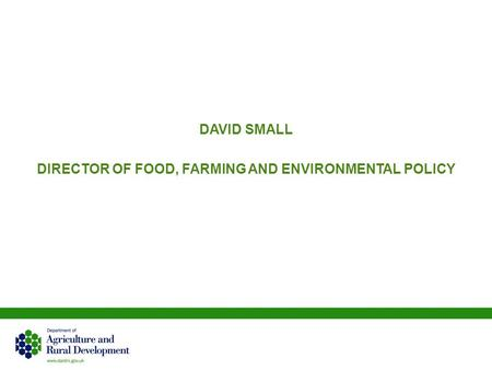 Copyright, 1996 © Dale Carnegie & Associates, Inc. DAVID SMALL DIRECTOR OF FOOD, FARMING AND ENVIRONMENTAL POLICY.