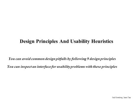 Saul Greenberg, James Tam Design Principles And Usability Heuristics You can avoid common design pitfalls by following 9 design principles You can inspect.