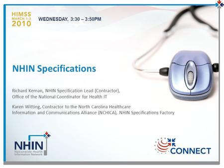 NHIN Specifications Richard Kernan, NHIN Specification Lead (Contractor), Office of the National Coordinator for Health IT Karen Witting, Contractor to.