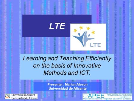 LTE Learning and Teaching Efficiently on the basis of Innovative Methods and ICT. Presenter: Marian Aleson Universidad de Alicante.