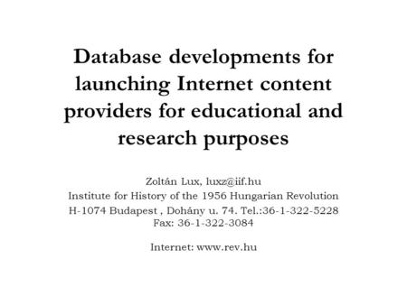 Database developments for launching Internet content providers for educational and research purposes Zoltán Lux, Institute for History of the.