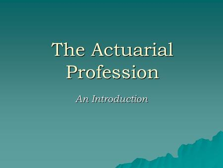 The Actuarial Profession An Introduction. Two Branches of Actuarial Science  Life & Health / Pension -Society of Actuaries : SOA -around 17,000 in United.