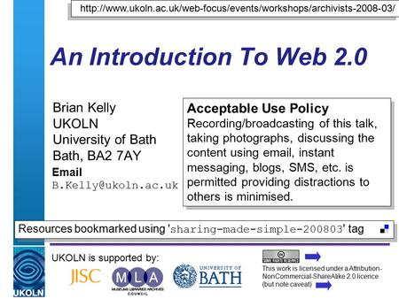 A centre of expertise in digital information managementwww.ukoln.ac.uk An Introduction To Web 2.0 Brian Kelly UKOLN University of Bath Bath, BA2 7AY Email.