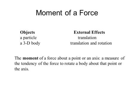 Moment of a Force Objects External Effects a particle translation