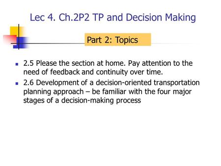 Lec 4. Ch.2P2 TP and Decision Making 2.5 Please the section at home. Pay attention to the need of feedback and continuity over time. 2.6 Development of.