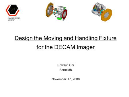 Design the Moving and Handling Fixture for the DECAM Imager Edward Chi Fermilab November 17, 2008.