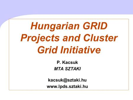 Hungarian GRID Projects and Cluster Grid Initiative P. Kacsuk MTA SZTAKI