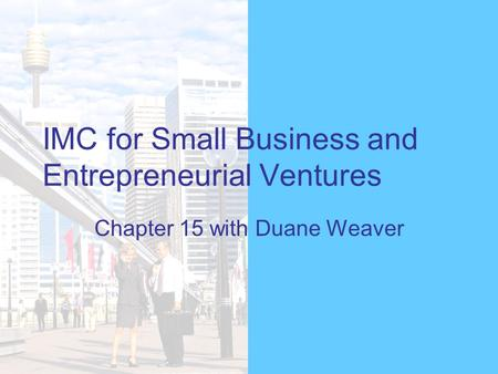 IMC for Small Business and Entrepreneurial Ventures Chapter 15 with Duane Weaver.