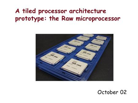 A tiled processor architecture prototype: the Raw microprocessor October 02.