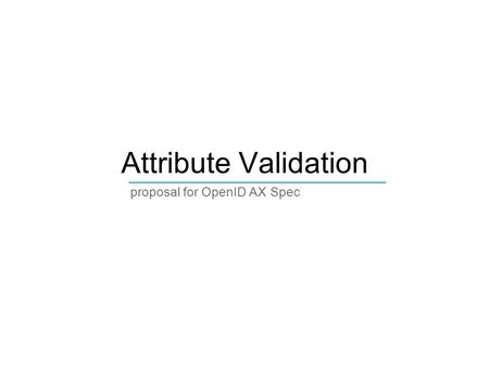 Attribute Validation proposal for OpenID AX Spec ____________________________.
