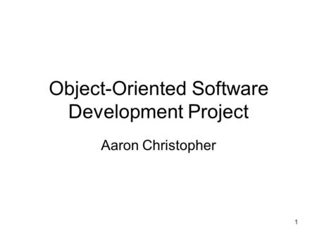 1 Object-Oriented Software Development Project Aaron Christopher.