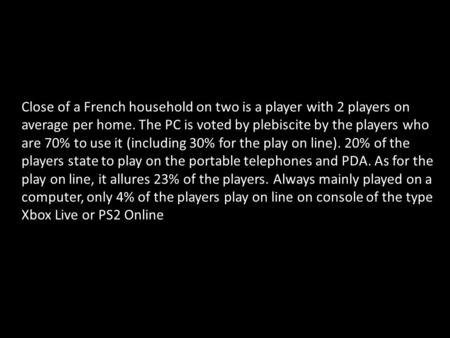 Close of a French household on two is a player with 2 players on average per home. The PC is voted by plebiscite by the players who are 70% to use it (including.