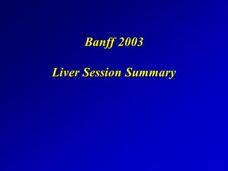 Banff 2003 Liver Session Summary. Distribution of Banff Severity of Acute Rejection Graft Failure from Acute or Chronic Rejection 575/901 patients 64%