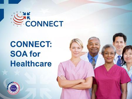 "CONNECT: SOA for Healthcare. A Nation's Call to Action ""We'll be on our way to computerizing all of America's medical records, which won't just eliminate."