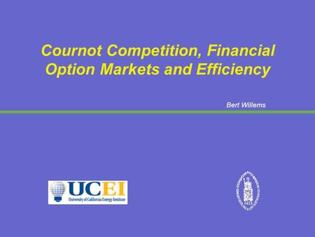 Bert Willems Cournot Competition, Financial Option Markets and Efficiency.