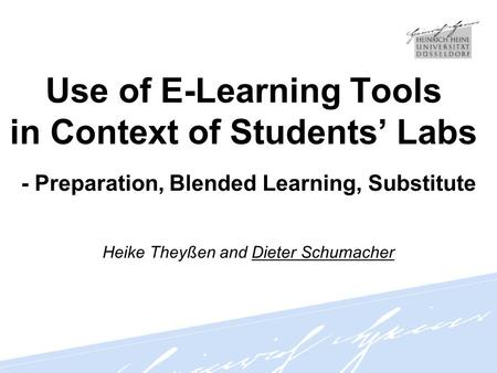 Use of E-Learning Tools in Context of Students' Labs - Preparation, Blended Learning, Substitute Heike Theyßen and Dieter Schumacher.