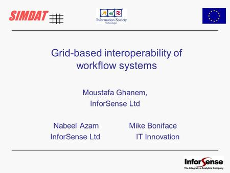 Grid-based interoperability of workflow systems Moustafa Ghanem, InforSense Ltd Nabeel Azam Mike Boniface InforSense Ltd IT Innovation.