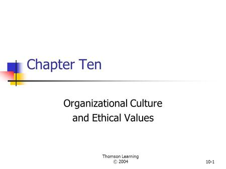 Thomson Learning © 200410-1 Chapter Ten Organizational Culture and Ethical Values.