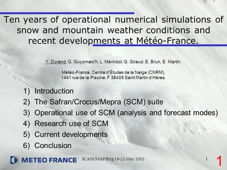 ICAM/MAP Brig 19-23 May 20031 Ten years of operational numerical simulations of snow and mountain weather conditions and recent developments at Météo-France.