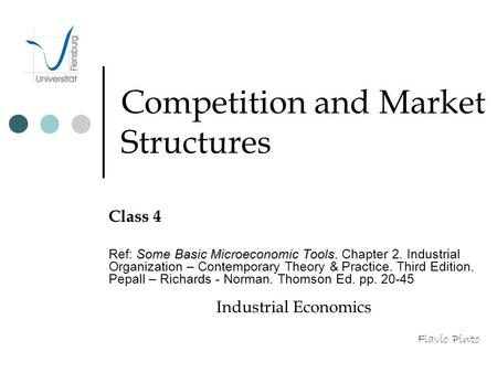 Competition and Market Structures Class 4 Some Basic Microeconomic Tools. Ref: Some Basic Microeconomic Tools. Chapter 2. Industrial Organization – Contemporary.