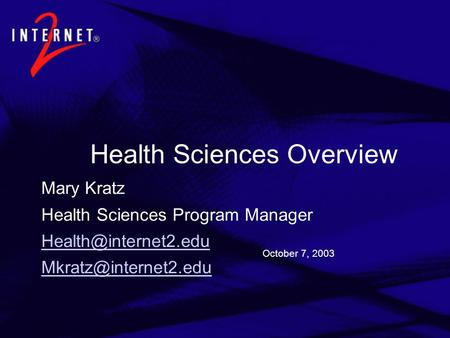 October 7, 2003 Health Sciences Overview Mary Kratz Health Sciences Program Manager