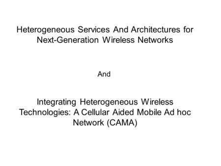 Heterogeneous Services And Architectures for Next-Generation Wireless Networks Integrating Heterogeneous Wireless Technologies: A Cellular Aided Mobile.
