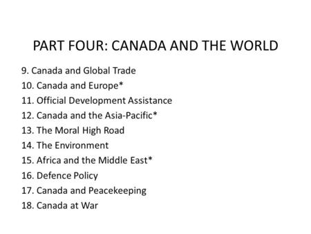 PART FOUR: CANADA AND THE WORLD 9. Canada and Global Trade 10. Canada and Europe* 11. Official Development Assistance 12. Canada and the Asia-Pacific*