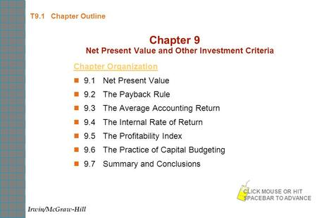 T9.1 Chapter Outline Chapter 9 Net Present Value and Other Investment Criteria Chapter Organization 9.1Net Present Value 9.2The Payback Rule 9.3The Average.