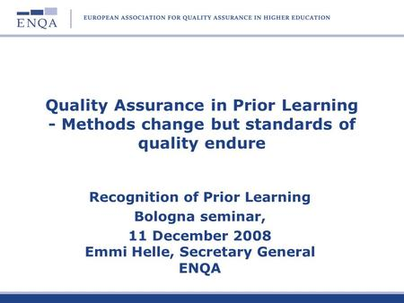 Quality Assurance in Prior Learning - Methods change but standards of quality endure Recognition of Prior Learning Bologna seminar, 11 December 2008 Emmi.
