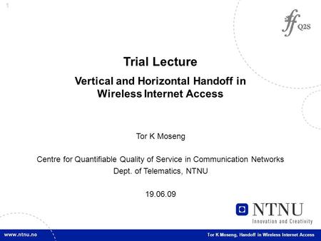 1 Tor K Moseng, Handoff in Wireless Internet Access Trial Lecture Vertical and Horizontal Handoff in Wireless Internet Access Tor K Moseng Centre for Quantifiable.