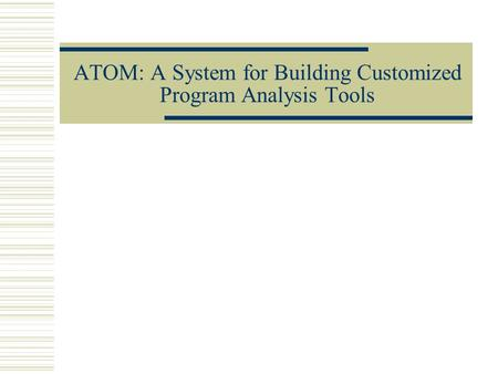ATOM: A System for Building Customized Program Analysis Tools.