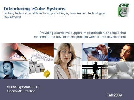 LOGO Introducing eCube Systems Evolving technical capabilities to support changing business and technological requirements Fall 2009 eCube Systems, LLC.
