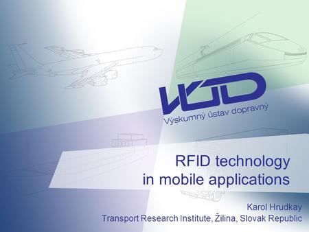 RFID technology in mobile applications Karol Hrudkay Transport Research Institute, Žilina, Slovak Republic.