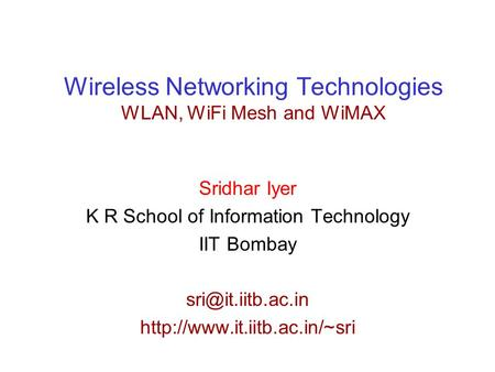 <strong>Wireless</strong> <strong>Networking</strong> <strong>Technologies</strong> WLAN, WiFi Mesh and WiMAX