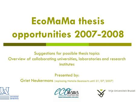 EcoMaMa thesis opportunities 2007-2008 Suggestions for possible thesis topics Overview of collaborating universities, laboratories and research institutes.
